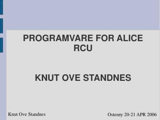 PROGRAMVARE FOR ALICE RCU KNUT OVE STANDNES
