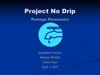 Project No Drip Prototype Presentation