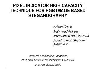PIXEL INDICATOR HIGH CAPACITY TECHNIQUE FOR RGB IMAGE BASED STEGANOGRAPHY  				Adnan Gutub