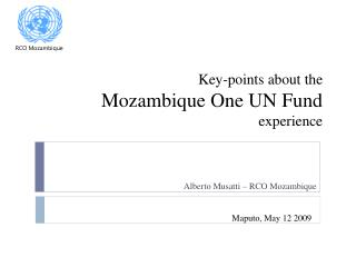 Key-points about the Mozambique One UN Fund  experience