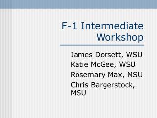 F-1 Intermediate Workshop