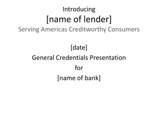 Introducing [name of lender] Serving Americas Creditworthy Consumers