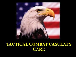 TACTICAL COMBAT CASULATY CARE