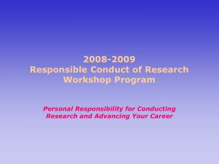 2008-2009 Responsible Conduct of Research Workshop Program