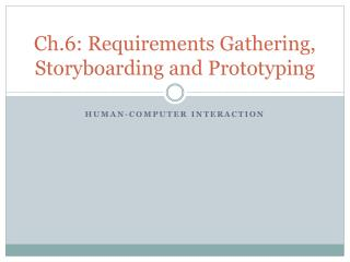 Ch.6: Requirements Gathering, Storyboarding and Prototyping