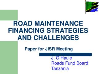 ROAD MAINTENANCE FINANCING STRATEGIES AND CHALLENGES  Paper for JISR Meeting