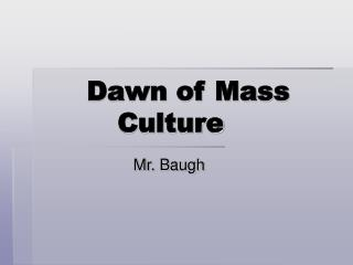 Dawn of Mass Culture