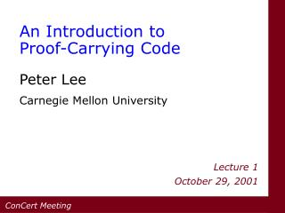 An Introduction to Proof-Carrying Code Peter Lee Carnegie Mellon University