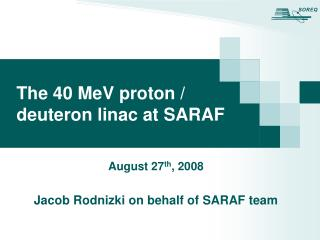 The 40 MeV proton / deuteron linac at SARAF