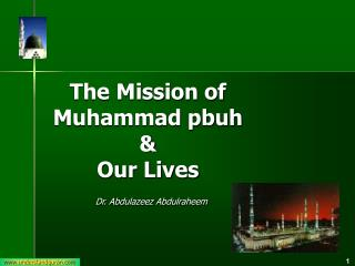 The Mission of  Muhammad pbuh  &  Our Lives