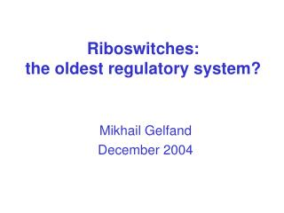 Riboswitches:  the oldest regulatory system?