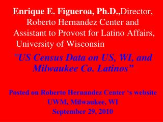 """ US Census Data on US, WI, and Milwaukee Co. Latinos"""