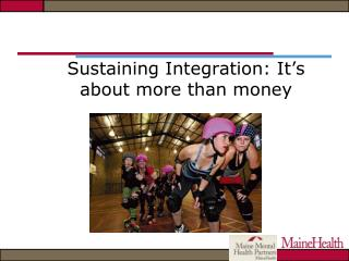 Sustaining Integration: It's about more than money