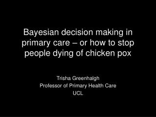 Bayesian decision making in primary care – or how to stop people dying of chicken pox