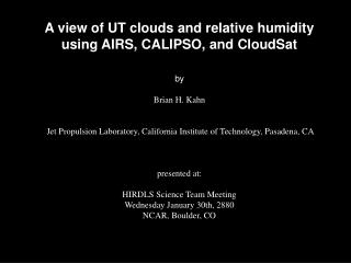 A view of UT clouds and relative humidity using AIRS, CALIPSO, and CloudSat by Brian H. Kahn