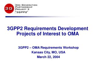 3GPP2 Requirements Development Projects of Interest to OMA