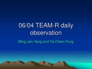 06/04 TEAM-R daily observation