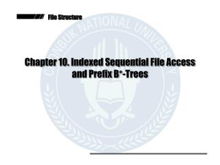 Chapter 10. Indexed Sequential File Access and Prefix B + -Trees