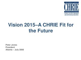 Vision 2015–A CHRIE Fit for the Future