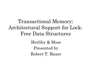 Transactional Memory:  Architectural Support for Lock-Free Data Structures