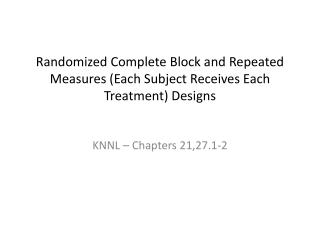 Randomized Complete Block and Repeated Measures (Each Subject Receives Each Treatment) Designs