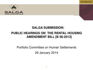 SALGA SUBMISSION:  Public Hearings on   THE RENTAL HOUSING AMENDMENT BILL [B 56-2013]