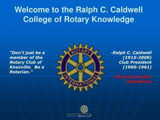 Welcome to the Ralph C. Caldwell College of Rotary Knowledge