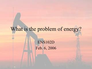 What is the problem of energy?