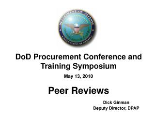 DoD Procurement Conference and Training Symposium May 13, 2010 Peer Reviews