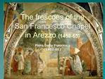 The frescoes of the  San Francesco Chapel in Arezzo 1452-65