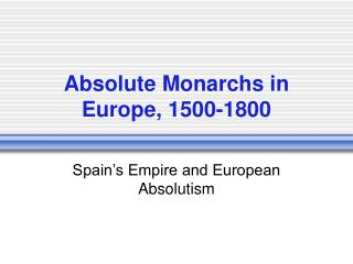 Absolute Monarchs in Europe, 1500-1800