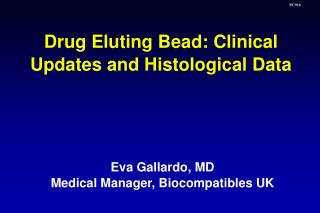 Eva Gallardo, MD Medical Manager, Biocompatibles UK