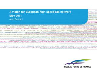 A vision for European high speed rail network May 2011 Alain Sauvant