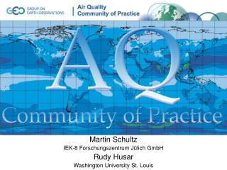 Martin Schultz IEK-8 Forschungszentrum Jülich GmbH Rudy Husar Washington University St. Louis