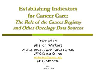 Presented by: Sharon Winters Director, Registry Information Services UPMC Cancer Centers