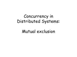 Concurrency in  Distributed Systems: Mutual exclusion