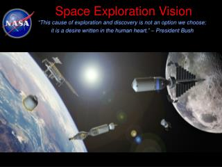 "Space Exploration Vision ""This cause of exploration and discovery is not an option we choose;"