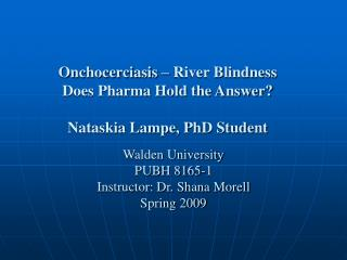 Onchocerciasis – River Blindness  Does Pharma Hold the Answer? Nataskia Lampe, PhD Student