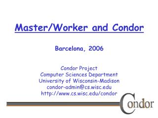 Master/Worker and Condor Barcelona, 2006