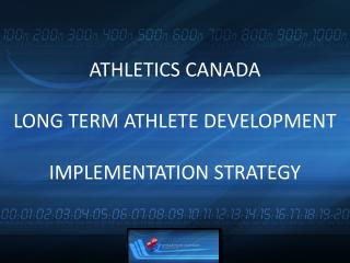 ATHLETICS CANADA LONG TERM ATHLETE DEVELOPMENT IMPLEMENTATION STRATEGY