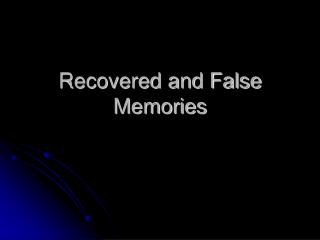 Recovered and False Memories