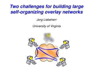 Two challenges for building large self-organizing overlay networks