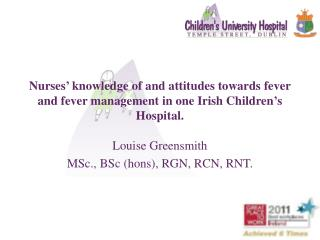 Louise Greensmith  MSc., BSc (hons), RGN, RCN, RNT.