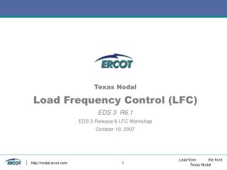 Texas Nodal Load Frequency Control (LFC) EDS 3  R6.1 EDS 3 Release 6 LFC Workshop October 10, 2007
