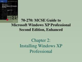 70-270: MCSE Guide to  Microsoft Windows XP Professional  Second Edition, Enhanced   Chapter 2:  Installing Windows XP P