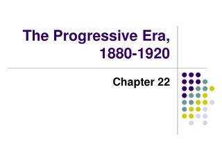 The Progressive Era, 1880-1920
