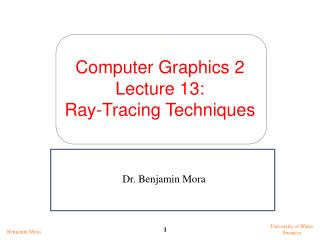 Computer Graphics 2 Lecture 13: Ray-Tracing Techniques