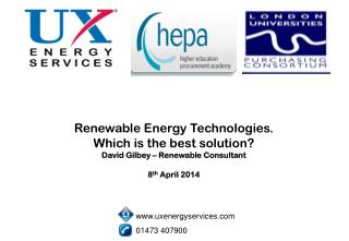 Renewable Energy Technologies.  Which is the best solution?  David Gilbey – Renewable Consultant