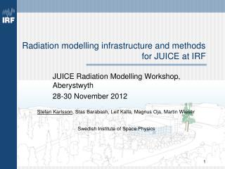 Radiation modelling infrastructure and methods for JUICE at IRF