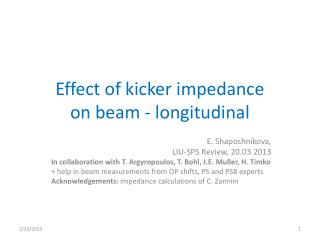 Effect of kicker impedance  on beam - longitudinal